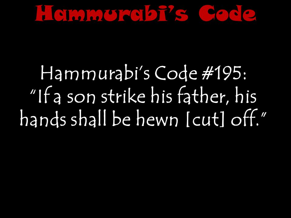 If a son strike his father, his hands shall be hewn [cut] off.